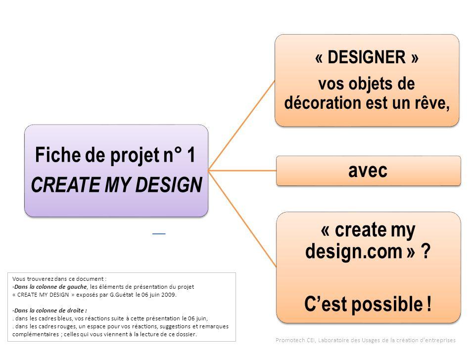 Fiche de projet n° 1 CREATE MY DESIGN « DESIGNER » vos objets de décoration est un rêve, avec « create my design.com » ? Cest possible ! Vous trouvere