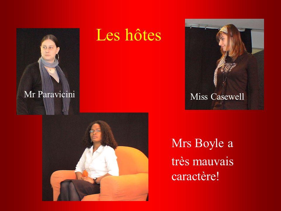 Les hôtes Mrs Boyle a très mauvais caractère! Miss Casewell Mr Paravicini