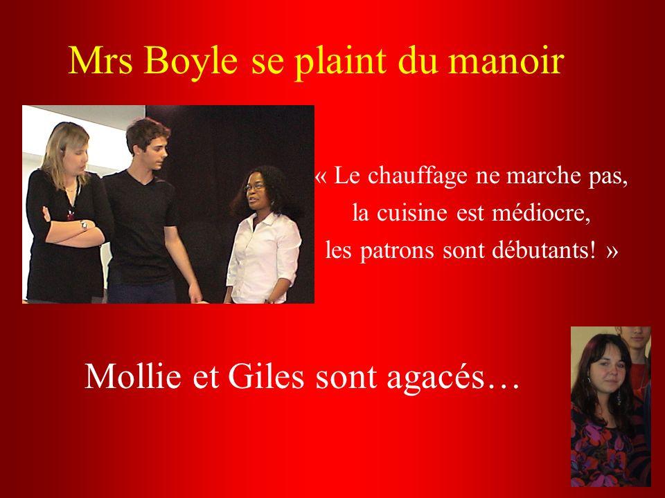 Mrs Boyle se plaint du manoir « Le chauffage ne marche pas, la cuisine est médiocre, les patrons sont débutants! » Mollie et Giles sont agacés…