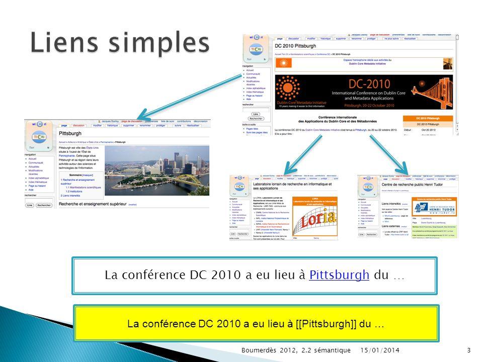 La conférence DC 2010 a eu lieu à Pittsburgh du … La conférence DC 2010 a eu lieu à [[Pittsburgh]] du … 15/01/20143Boumerdès 2012, 2.2 sémantique