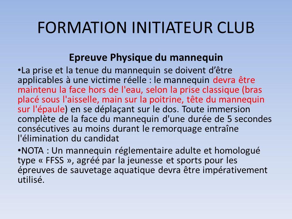 FORMATION INITIATEUR CLUB Epreuve Physique du mannequin La prise et la tenue du mannequin se doivent dêtre applicables à une victime réelle : le manne