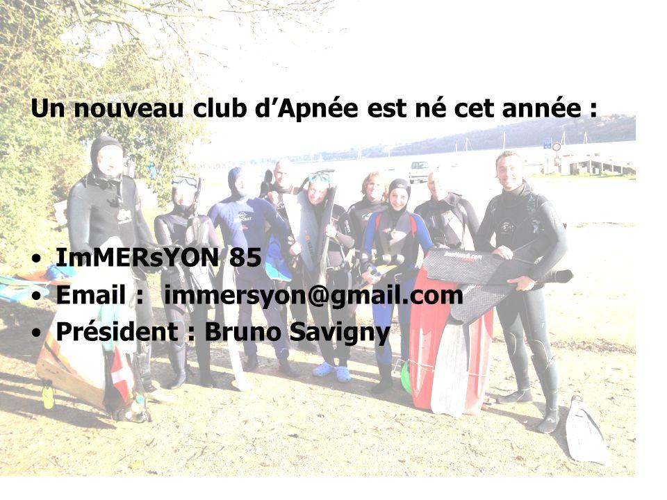 Un nouveau club dApnée est né cet année : ImMERsYON 85 Email : immersyon@gmail.com Président : Bruno Savigny