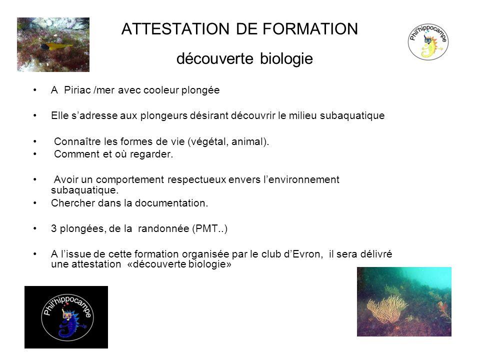 ATTESTATION DE FORMATION découverte biologie A Piriac /mer avec cooleur plongée Elle sadresse aux plongeurs désirant découvrir le milieu subaquatique