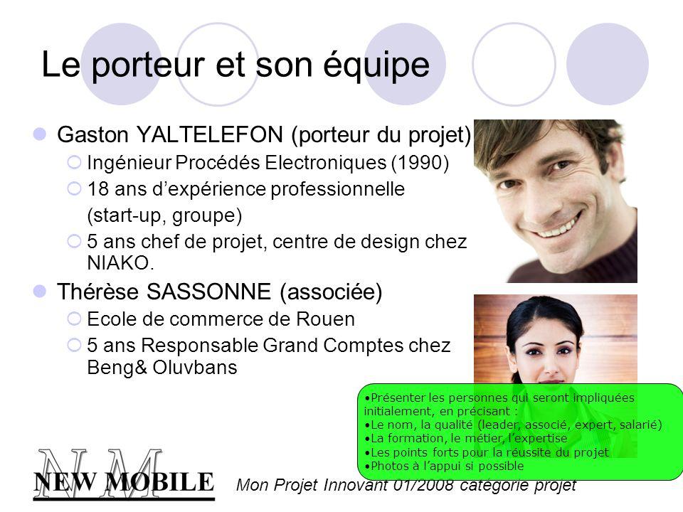 Mon Projet Innovant 01/2008 catégorie projet Le porteur et son équipe Gaston YALTELEFON (porteur du projet) Ingénieur Procédés Electroniques (1990) 18 ans dexpérience professionnelle (start-up, groupe) 5 ans chef de projet, centre de design chez NIAKO.