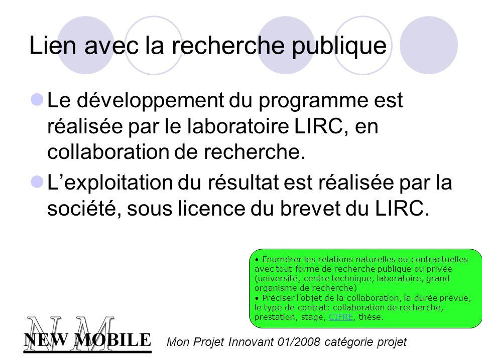 Mon Projet Innovant 01/2008 catégorie projet Lien avec la recherche publique Le développement du programme est réalisée par le laboratoire LIRC, en collaboration de recherche.