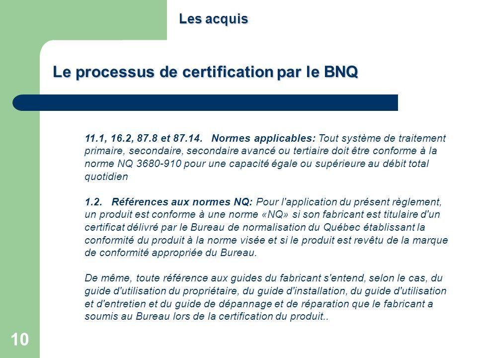 10 Le processus de certification par le BNQ 11.1, 16.2, 87.8 et 87.14. Normes applicables: Tout système de traitement primaire, secondaire, secondaire