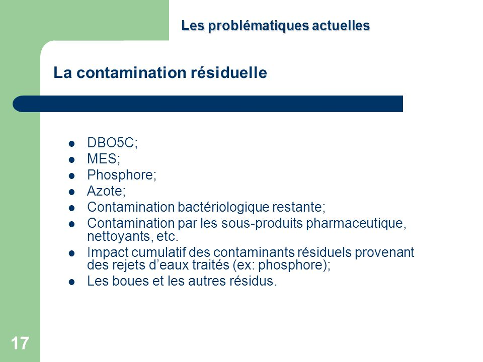 17 DBO5C; MES; Phosphore; Azote; Contamination bactériologique restante; Contamination par les sous-produits pharmaceutique, nettoyants, etc. Impact c