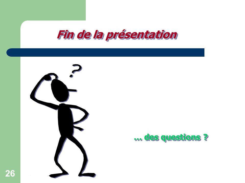 26 Fin de la présentation Fin de la présentation … des questions ?