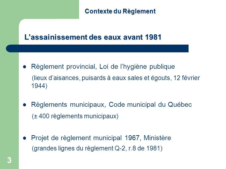 3 Contexte du Règlement Règlement provincial, Loi de lhygiène publique (lieux daisances, puisards à eaux sales et égouts, 12 février 1944) Règlements
