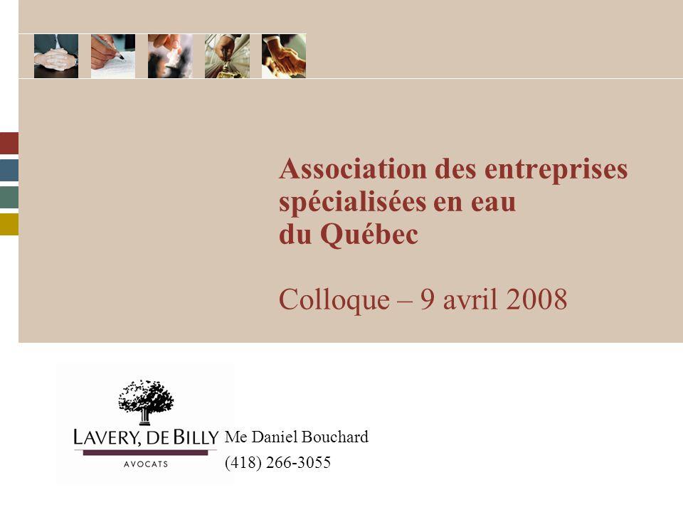 Association des entreprises spécialisées en eau du Québec Colloque – 9 avril 2008 Me Daniel Bouchard (418) 266-3055