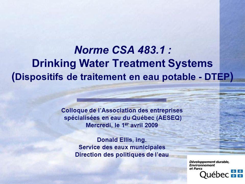 Norme CSA 483.1 : Drinking Water Treatment Systems ( Dispositifs de traitement en eau potable - DTEP ) Colloque de lAssociation des entreprises spécia