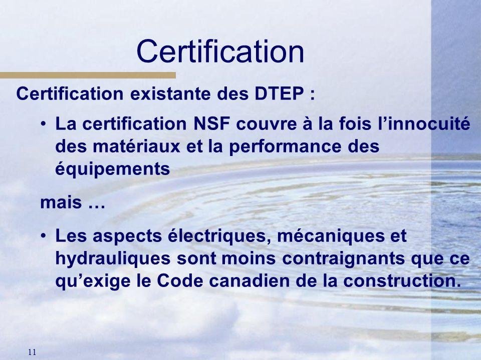 11 Certification Certification existante des DTEP : La certification NSF couvre à la fois linnocuité des matériaux et la performance des équipements m