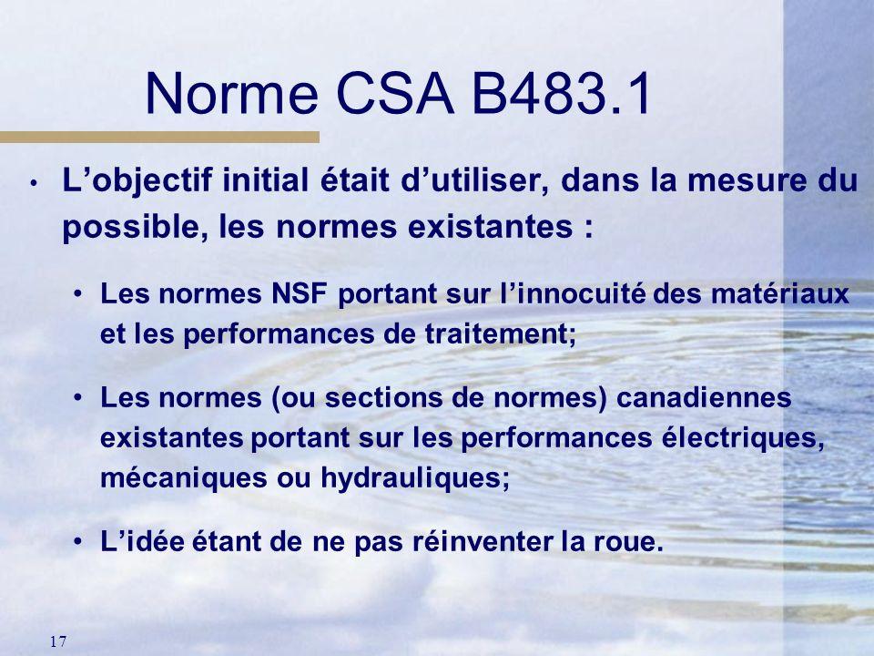 17 Norme CSA B483.1 Lobjectif initial était dutiliser, dans la mesure du possible, les normes existantes : Les normes NSF portant sur linnocuité des m