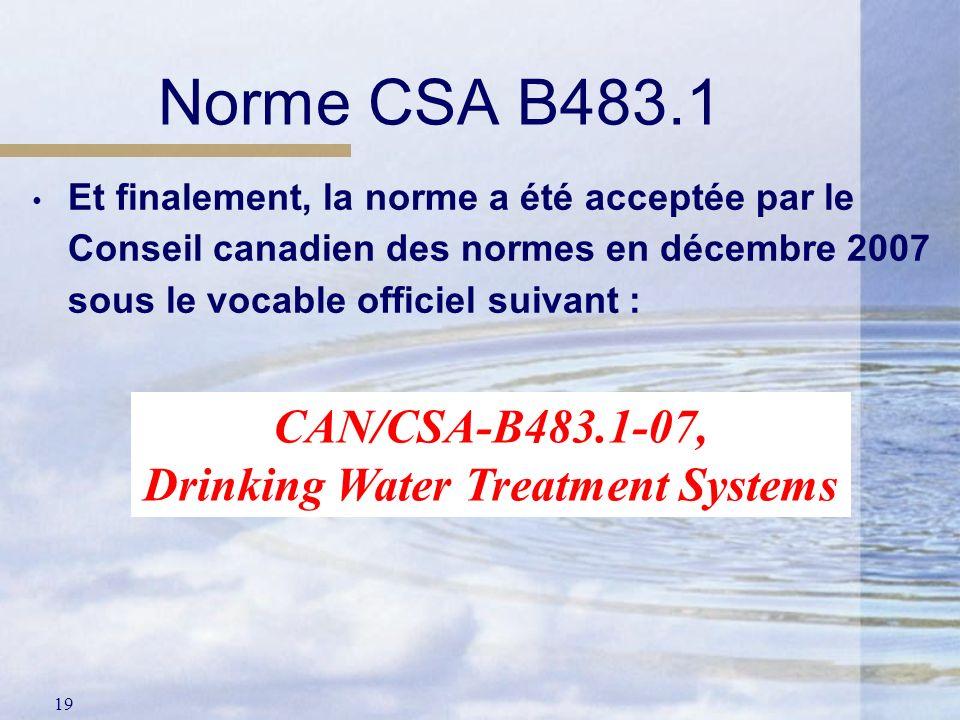 19 Norme CSA B483.1 Et finalement, la norme a été acceptée par le Conseil canadien des normes en décembre 2007 sous le vocable officiel suivant : CAN/