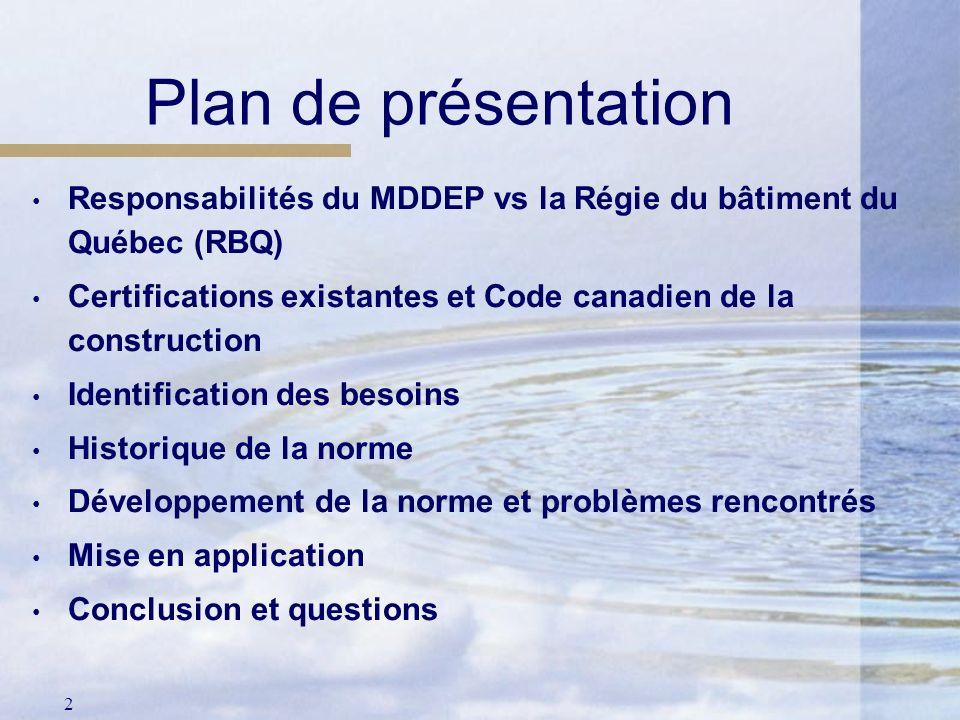 2 Plan de présentation Responsabilités du MDDEP vs la Régie du bâtiment du Québec (RBQ) Certifications existantes et Code canadien de la construction