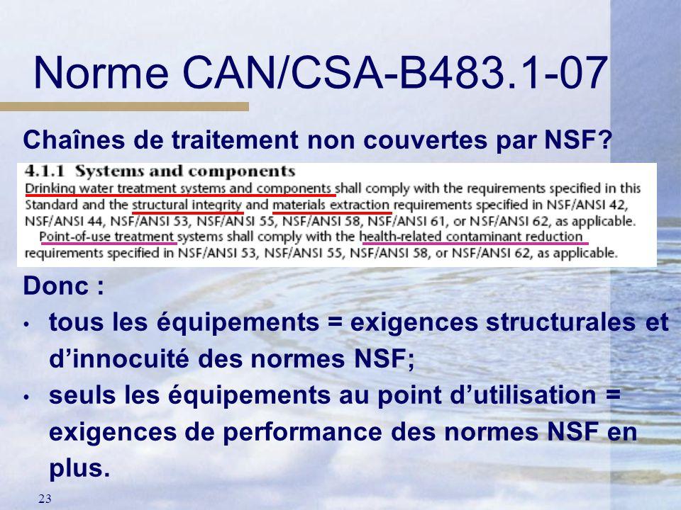 23 Chaînes de traitement non couvertes par NSF? Donc : tous les équipements = exigences structurales et dinnocuité des normes NSF; seuls les équipemen