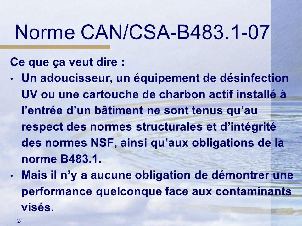 24 Ce que ça veut dire : Un adoucisseur, un équipement de désinfection UV ou une cartouche de charbon actif installé à lentrée dun bâtiment ne sont te
