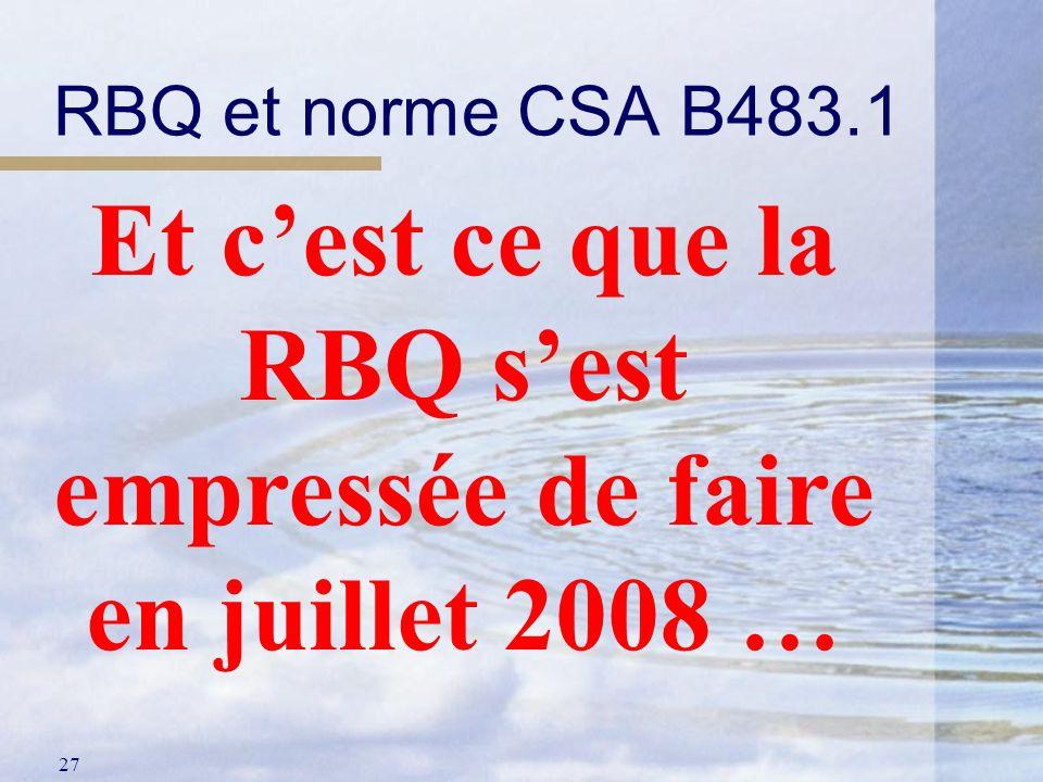 27 RBQ et norme CSA B483.1 Et cest ce que la RBQ sest empressée de faire en juillet 2008 …