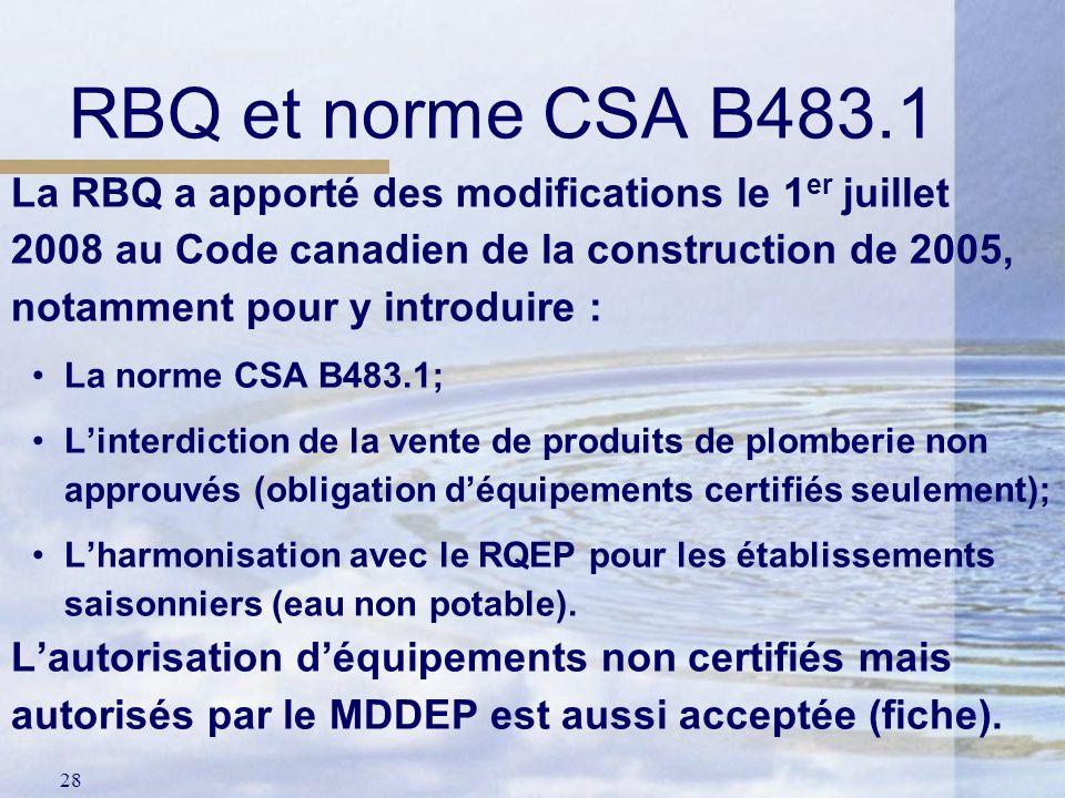 28 La RBQ a apporté des modifications le 1 er juillet 2008 au Code canadien de la construction de 2005, notamment pour y introduire : La norme CSA B48