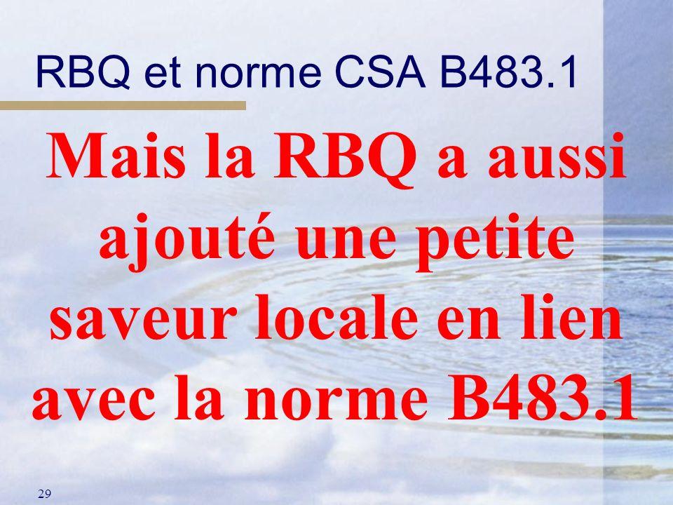 29 RBQ et norme CSA B483.1 Mais la RBQ a aussi ajouté une petite saveur locale en lien avec la norme B483.1