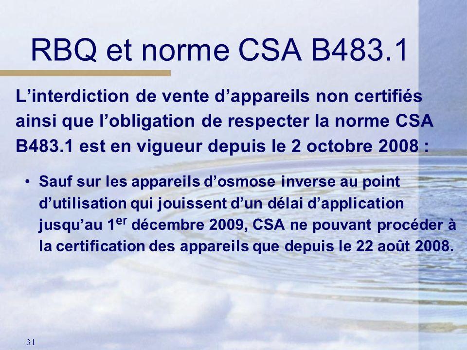 31 Linterdiction de vente dappareils non certifiés ainsi que lobligation de respecter la norme CSA B483.1 est en vigueur depuis le 2 octobre 2008 : Sa
