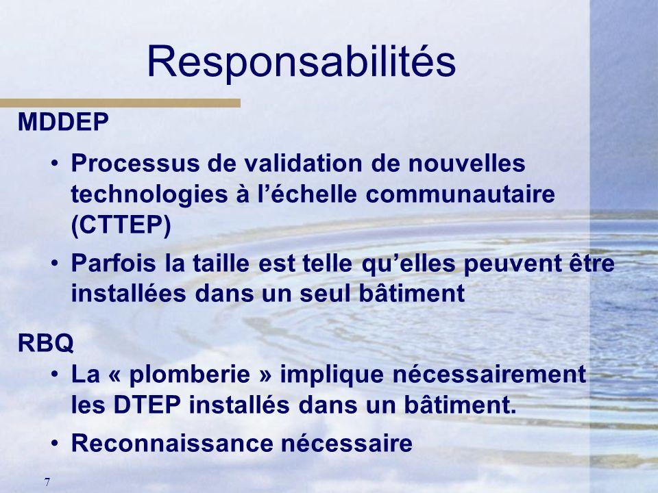 7 Responsabilités MDDEP Processus de validation de nouvelles technologies à léchelle communautaire (CTTEP) Parfois la taille est telle quelles peuvent