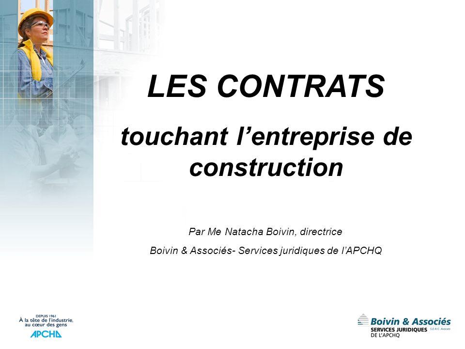 LES CONTRATS touchant lentreprise de construction Par Me Natacha Boivin, directrice Boivin & Associés- Services juridiques de lAPCHQ