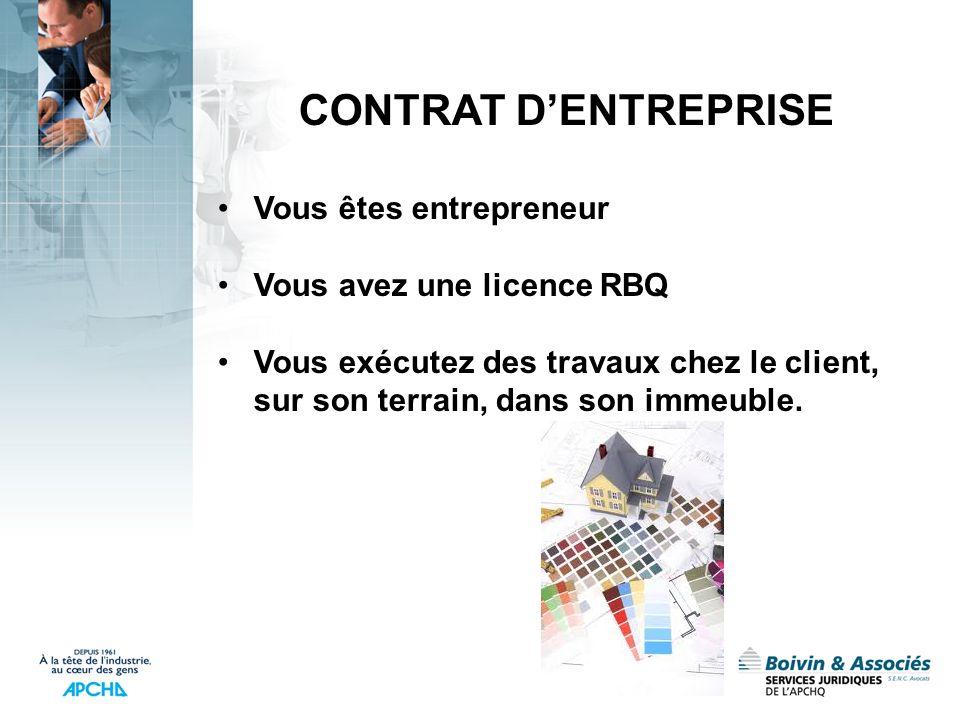 CONTRAT DENTREPRISE Vous êtes entrepreneur Vous avez une licence RBQ Vous exécutez des travaux chez le client, sur son terrain, dans son immeuble.