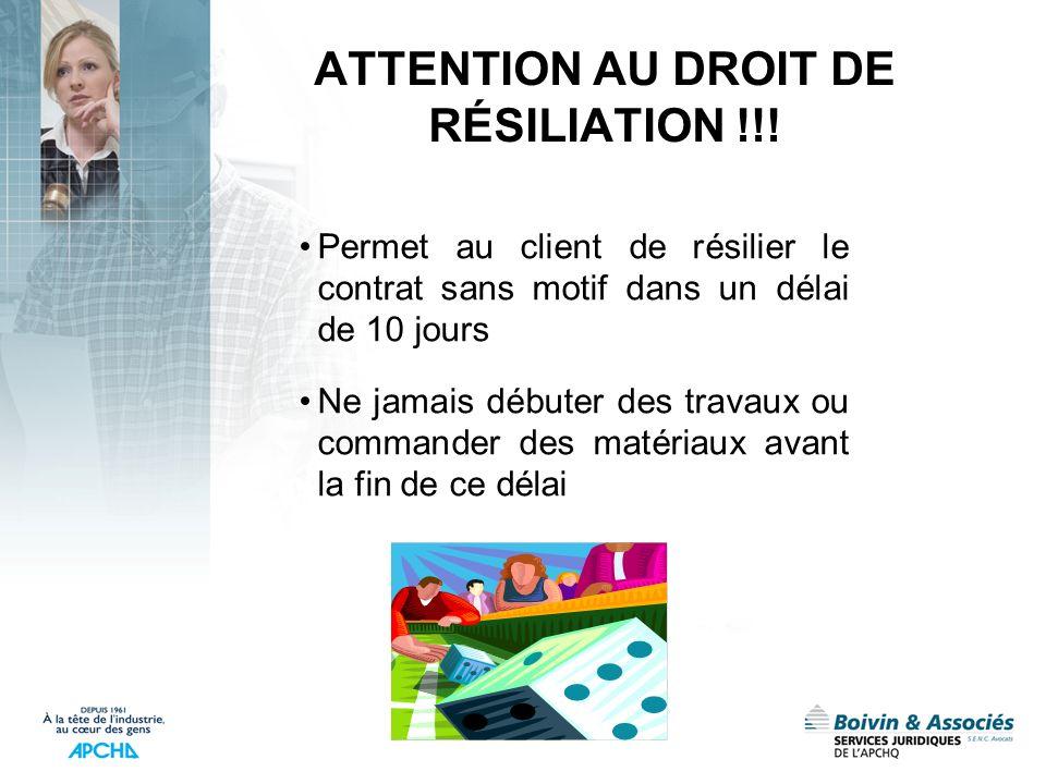ATTENTION AU DROIT DE RÉSILIATION !!! Permet au client de résilier le contrat sans motif dans un délai de 10 jours Ne jamais débuter des travaux ou co