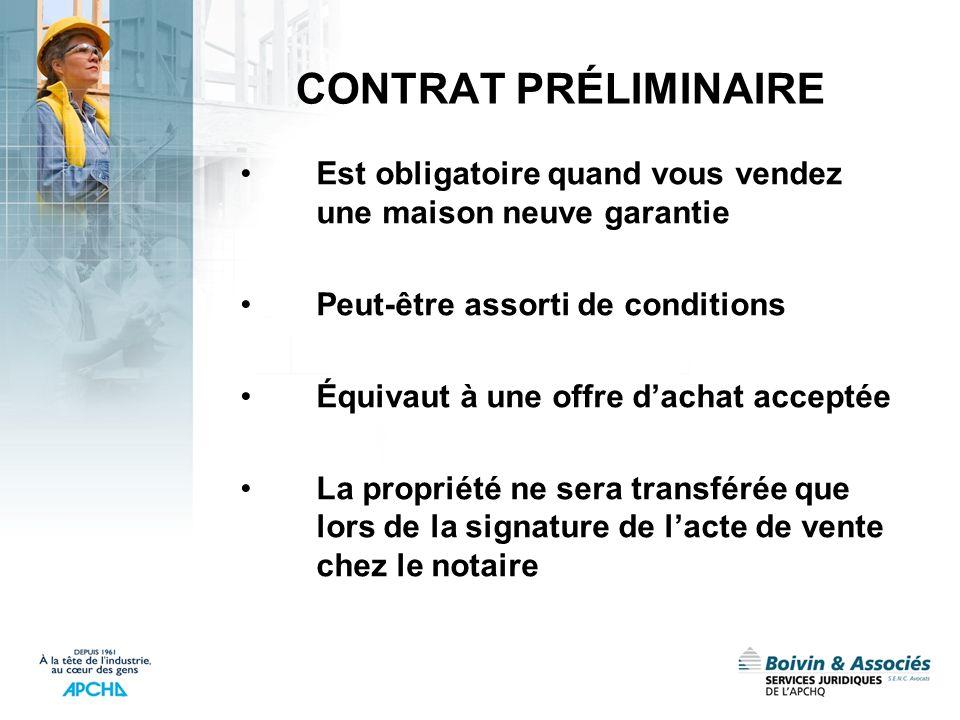 CONTRAT PRÉLIMINAIRE Est obligatoire quand vous vendez une maison neuve garantie Peut-être assorti de conditions Équivaut à une offre dachat acceptée