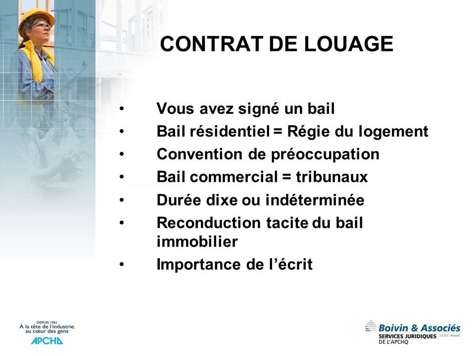 CONTRAT DE LOUAGE Vous avez signé un bail Bail résidentiel = Régie du logement Convention de préoccupation Bail commercial = tribunaux Durée dixe ou i