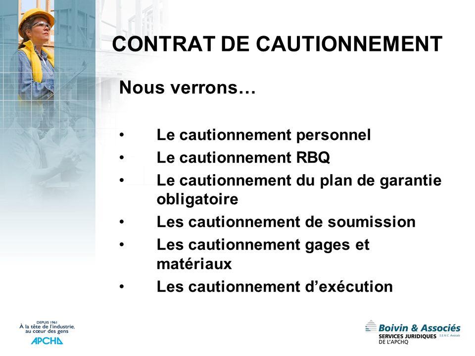 CONTRAT DE CAUTIONNEMENT Nous verrons… Le cautionnement personnel Le cautionnement RBQ Le cautionnement du plan de garantie obligatoire Les cautionnem