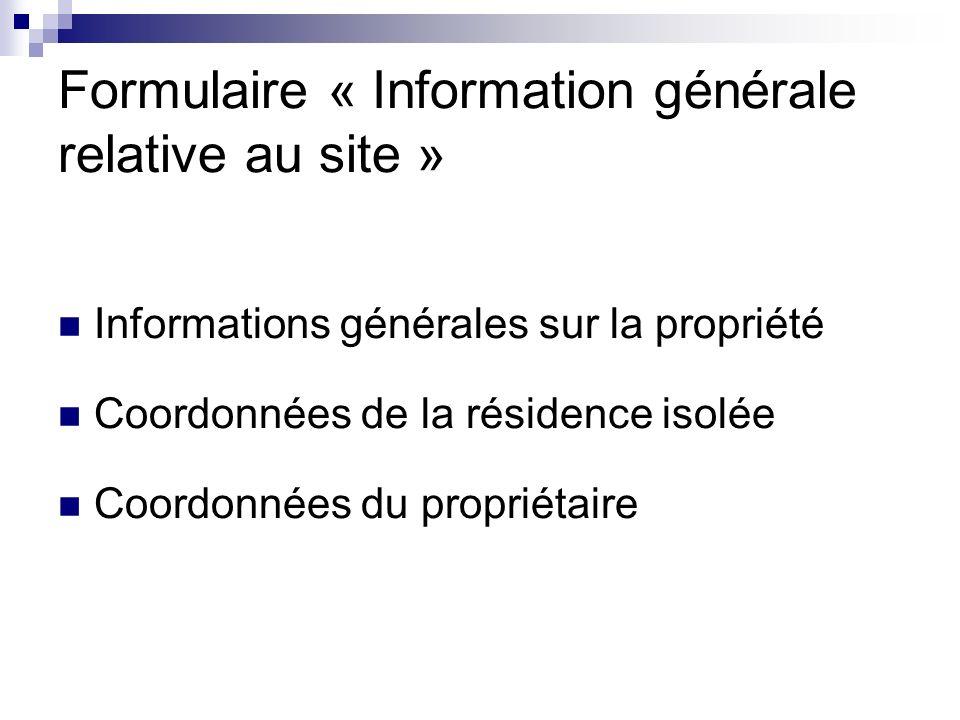 Formulaire « Information générale relative au site » Informations générales sur la propriété Coordonnées de la résidence isolée Coordonnées du proprié