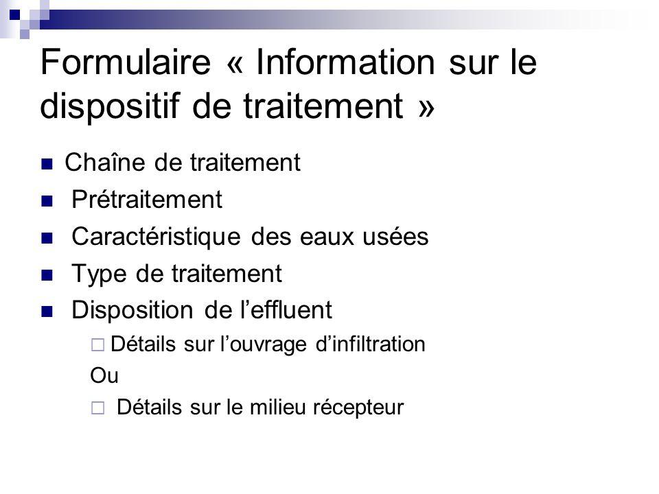 Formulaire « Information sur le dispositif de traitement » Chaîne de traitement Prétraitement Caractéristique des eaux usées Type de traitement Dispos