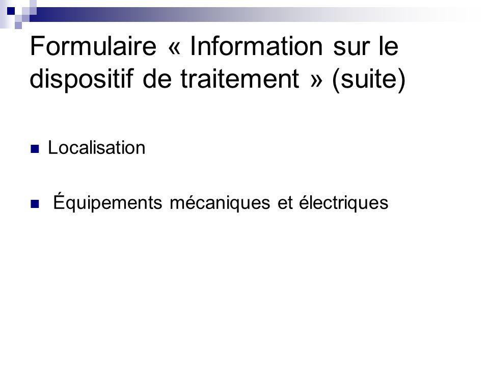 Formulaire « Information sur le dispositif de traitement » (suite) Localisation Équipements mécaniques et électriques