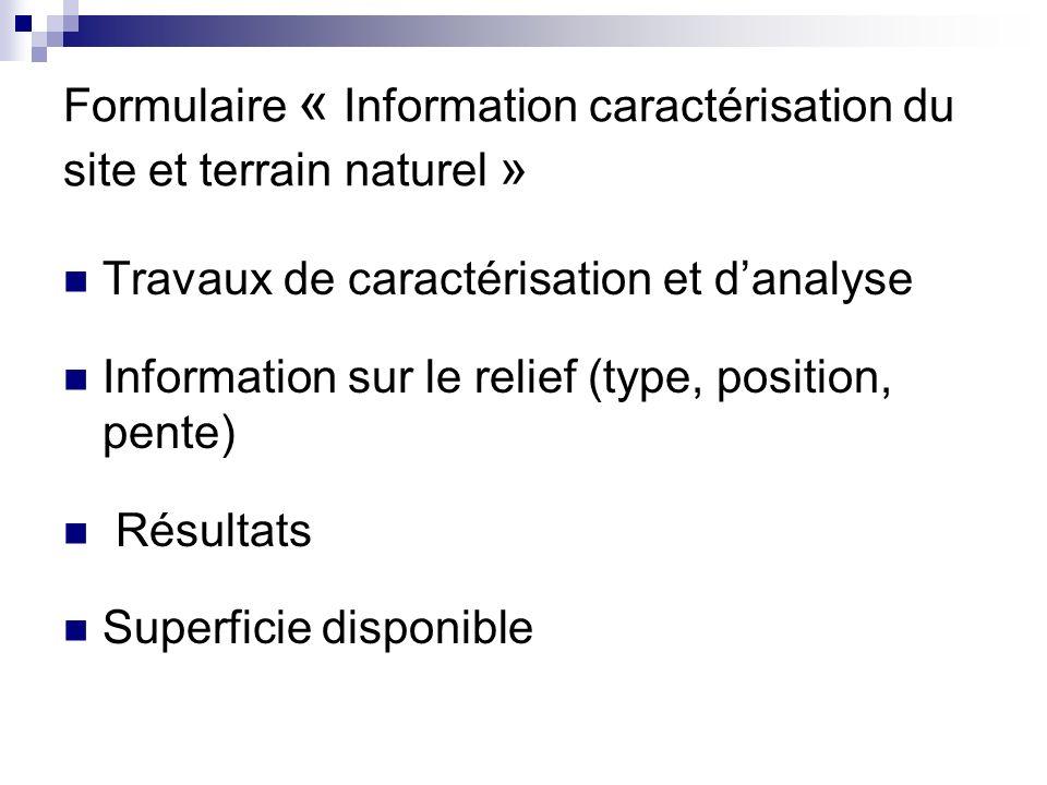 Formulaire « Information caractérisation du site et terrain naturel » Travaux de caractérisation et danalyse Information sur le relief (type, position