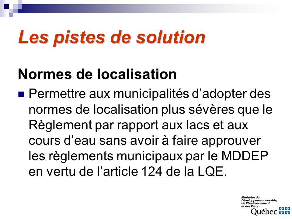 Les pistes de solution Normes de localisation Permettre aux municipalités dadopter des normes de localisation plus sévères que le Règlement par rappor