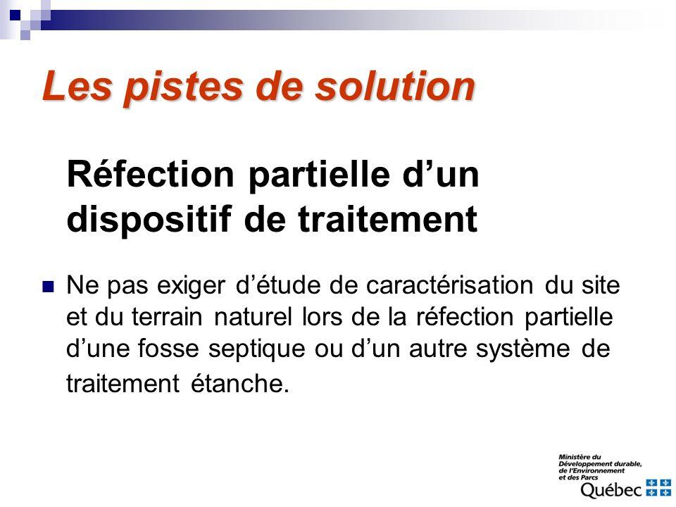 Les pistes de solution Réfection partielle dun dispositif de traitement Ne pas exiger détude de caractérisation du site et du terrain naturel lors de