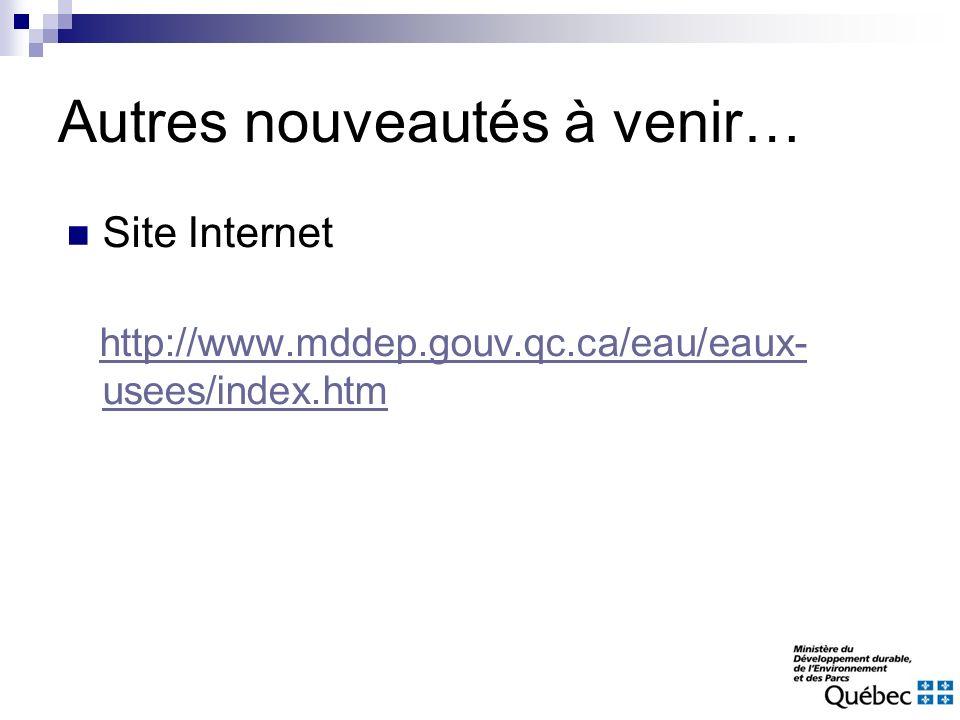 Autres nouveautés à venir… Site Internet http://www.mddep.gouv.qc.ca/eau/eaux- usees/index.htmhttp://www.mddep.gouv.qc.ca/eau/eaux- usees/index.htm