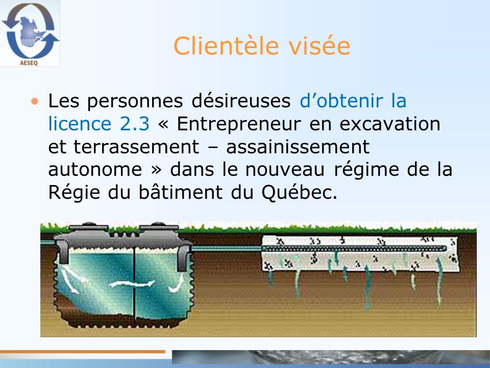 Clientèle visée Les personnes désireuses dobtenir la licence 2.3 « Entrepreneur en excavation et terrassement – assainissement autonome » dans le nouv