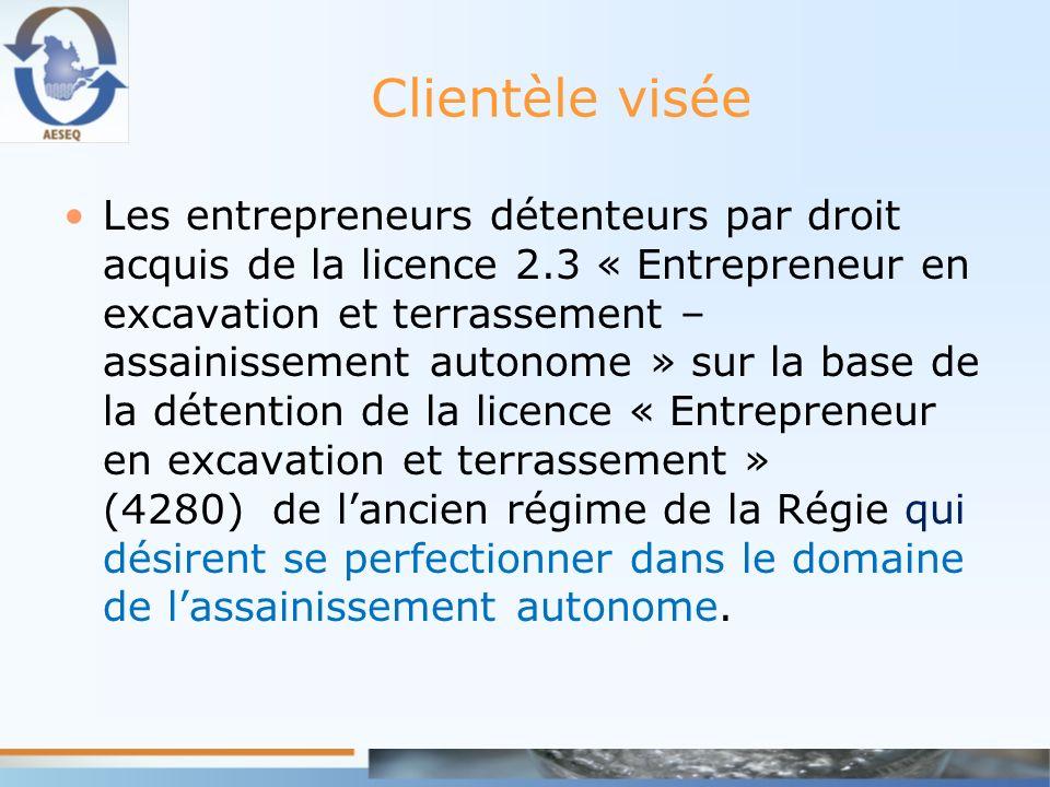 Clientèle visée Les entrepreneurs détenteurs par droit acquis de la licence 2.3 « Entrepreneur en excavation et terrassement – assainissement autonome