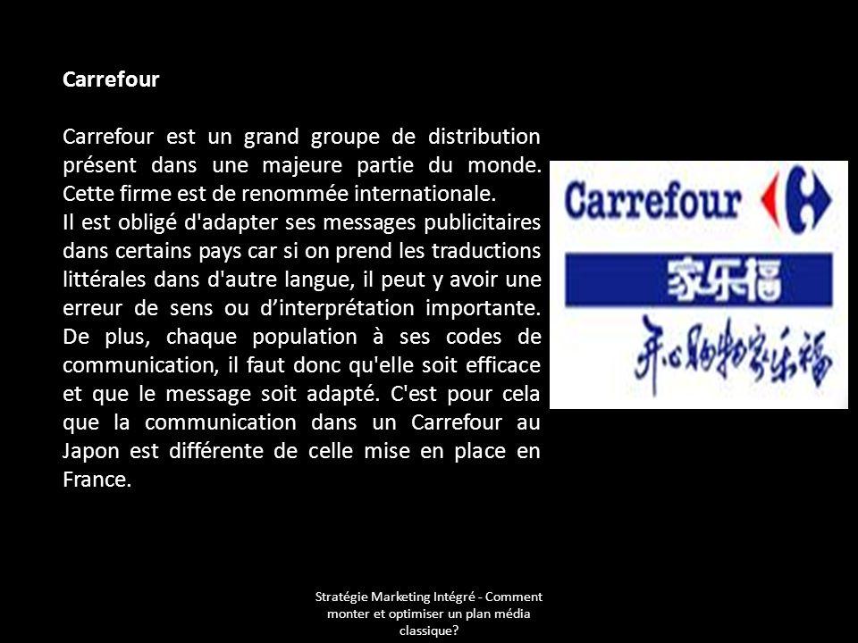 Stratégie Marketing Intégré - Comment monter et optimiser un plan média classique? Carrefour Carrefour est un grand groupe de distribution présent dan