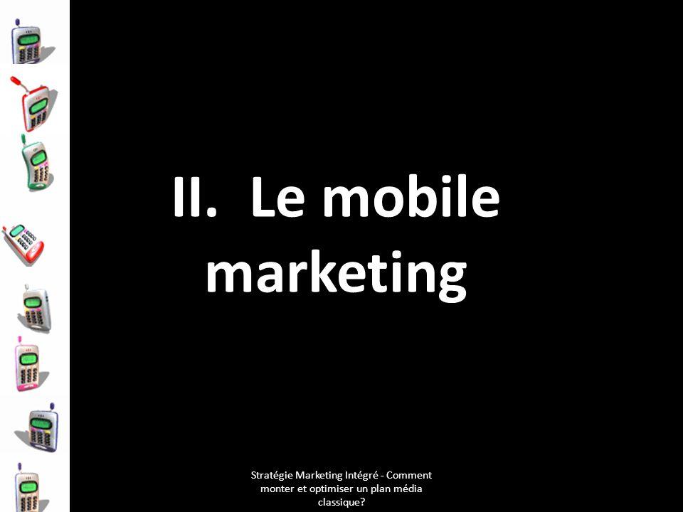 Stratégie Marketing Intégré - Comment monter et optimiser un plan média classique? II. Le mobile marketing
