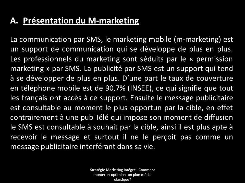 Stratégie Marketing Intégré - Comment monter et optimiser un plan média classique? A. Présentation du M-marketing La communication par SMS, le marketi