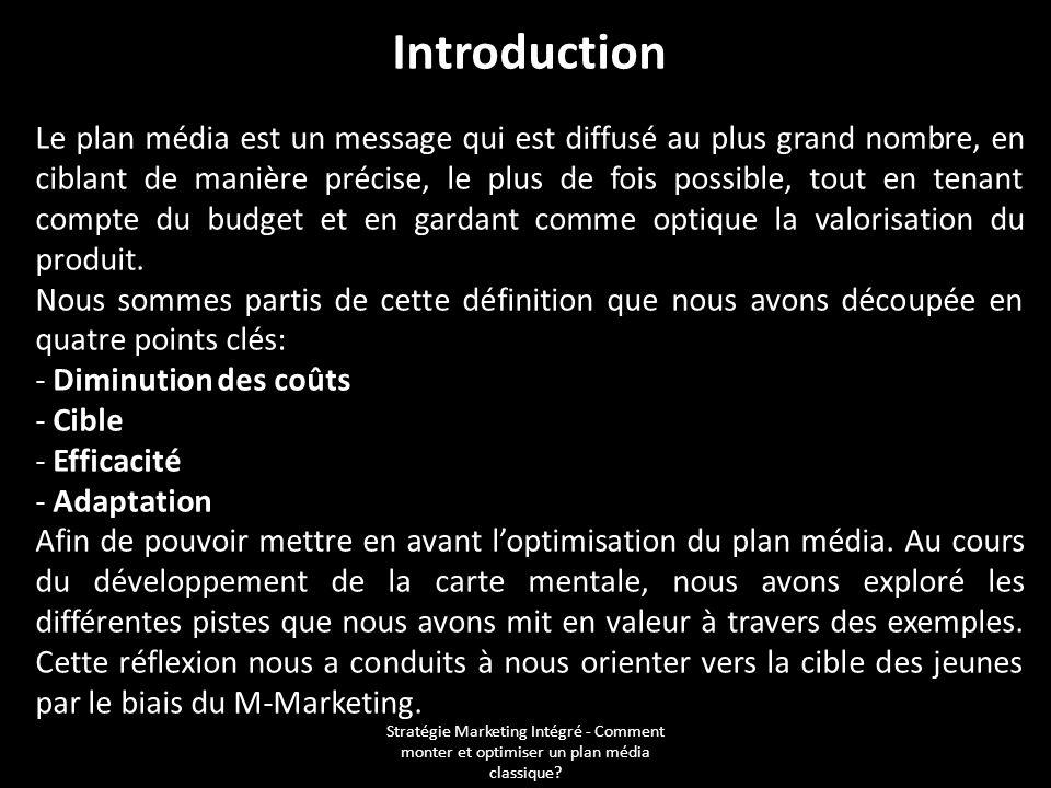 Stratégie Marketing Intégré - Comment monter et optimiser un plan média classique? Introduction Le plan média est un message qui est diffusé au plus g