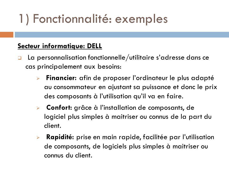 1) Fonctionnalité: exemples Secteur informatique: DELL La personnalisation fonctionnelle/utilitaire sadresse dans ce cas principalement aux besoins: F