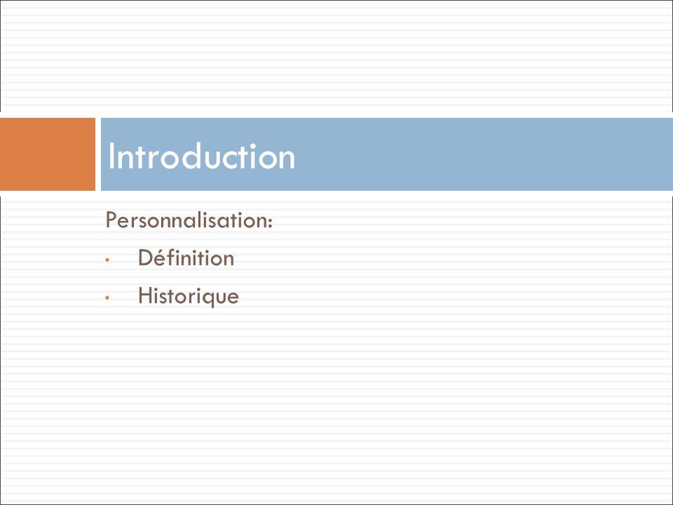 Personnalisation: Différentes Définitions La personnalisation est laction de modifier un produit pour ladapter au consommateur et ainsi maximiser son efficacité.