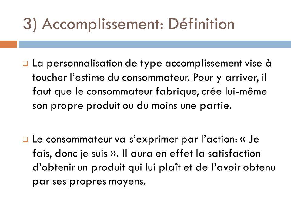 3) Accomplissement: Définition La personnalisation de type accomplissement vise à toucher lestime du consommateur. Pour y arriver, il faut que le cons