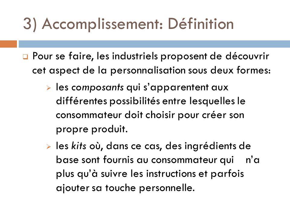 3) Accomplissement: Définition Pour se faire, les industriels proposent de découvrir cet aspect de la personnalisation sous deux formes: les composant