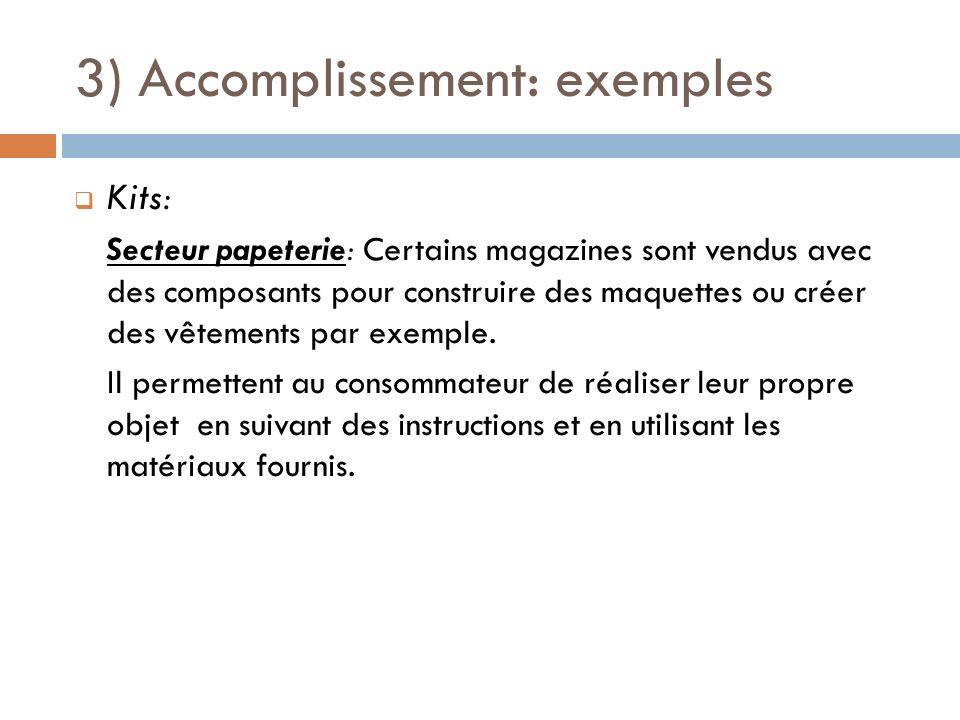 3) Accomplissement: exemples Kits: Secteur papeterie: Certains magazines sont vendus avec des composants pour construire des maquettes ou créer des vê